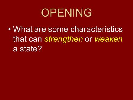 OPENING What are some characteristics that can strengthen or weaken a state?