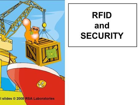 RFID and SECURITY All slides © 2008 RSA Laboratories.