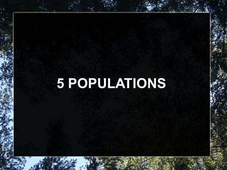 5 POPULATIONS. 5.1 HOW POPULATIONS GROW Describing Populations -researchers study populations' geographic range, density, and distribution, growth rate,