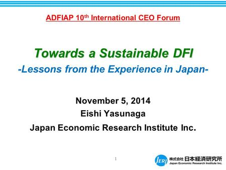1 Towards a Sustainable DFI -Lessons from the Experience in Japan- November 5, 2014 Eishi Yasunaga Japan Economic Research Institute Inc. ADFIAP 10 th.