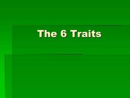 The 6 Traits. Ideas  Discover a personally important topic.  Make the message clear and interesting to the reader.  Stay focused.  Expand and clarify.