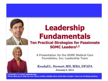 Leadership Fundamentals Ten Practical Strategies for Passionate SOMC Leaders 1,2 A Presentation for the SOMC Medical Care Foundation, Inc. Leadership Team.