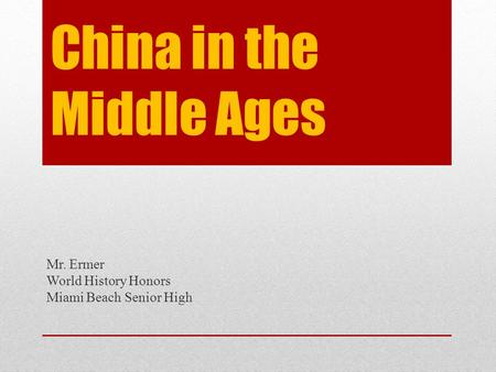 China in the Middle Ages Mr. Ermer World History Honors Miami Beach Senior High.