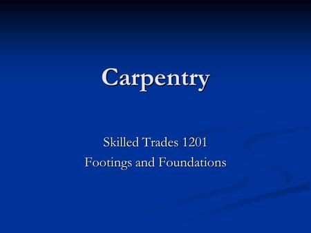 Carpentry Skilled Trades 1201 Footings and Foundations.