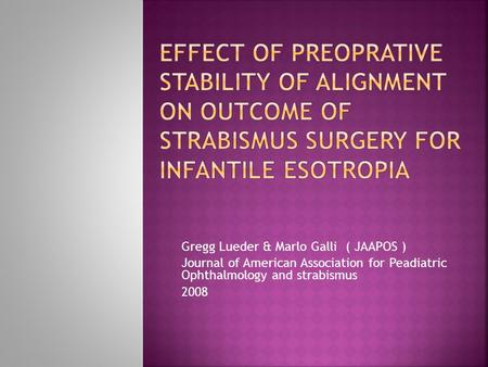 Gregg Lueder & Marlo Galli ( JAAPOS ) Journal of American Association for Peadiatric Ophthalmology and strabismus 2008.