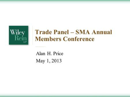Trade Panel – SMA Annual Members Conference Alan H. Price May 1, 2013.