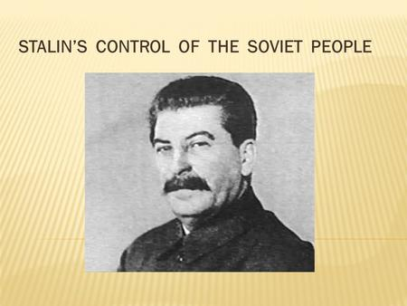 STALIN'S CONTROL OF THE SOVIET PEOPLE. Creches were built & women were expected to return to work soon after the birth of a child. This aimed at weakening.
