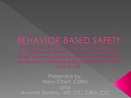  Understand how safety behavior is shaped  Analyze employee behavior  Pinpoint, observe, and measure specific behaviors  Provide positive feedback.