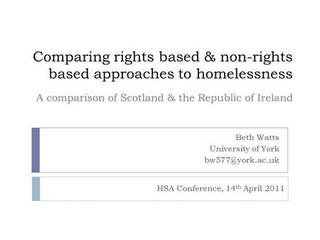 Comparing rights based & non-rights based approaches to homelessness Beth Watts University of York A comparison of Scotland & the Republic.