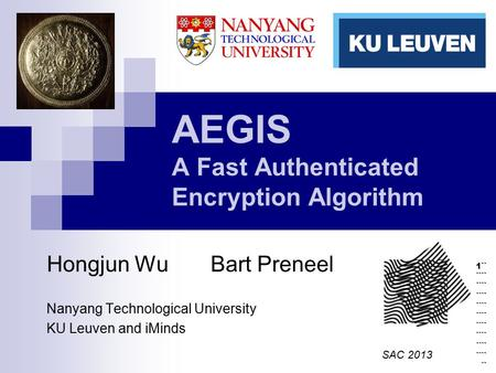 1`` ```` ```` ```` ```` ```` ```` ```` ```` ```` `` AEGIS A Fast Authenticated Encryption Algorithm Hongjun Wu Bart Preneel Nanyang Technological University.