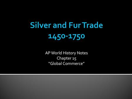 "AP World History Notes Chapter 15 ""Global Commerce"""
