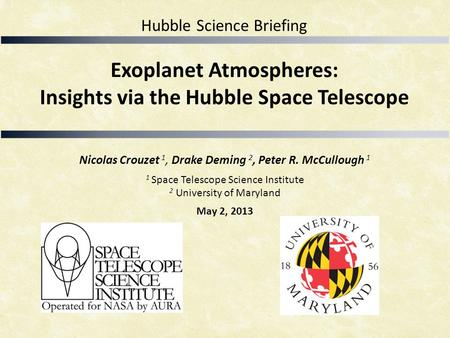 Exoplanet Atmospheres: Insights via the Hubble Space Telescope Nicolas Crouzet 1, Drake Deming 2, Peter R. McCullough 1 1 Space Telescope Science Institute.