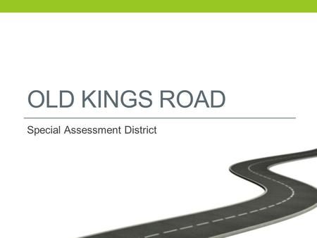 OLD KINGS ROAD Special Assessment District. Overview History Phased Project Initiating Special Assessment Next Steps.