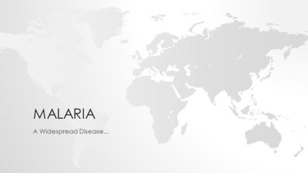 MALARIA A Widespread Disease.... RESEARCH PROJECT.