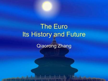 The Euro Its History and Future Qiaorong Zhang. The Birth of Euro  1957 Roma Treaties  1970 Plan on EMU  1979 EMU established  1989 3 Phases for EMU.