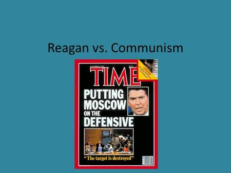 Reagan vs. Communism. Background Since the beginning of the Cold War the U.S. had maintained one common policy – What was it? (Hint: Korean War, Vietnam.