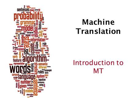 <strong>Machine</strong> <strong>Translation</strong> Introduction to MT. Dan Jurafsky <strong>Machine</strong> <strong>Translation</strong> Fully automatic Helping <strong>human</strong> <strong>translators</strong> Enter Source Text: <strong>Translation</strong> from.