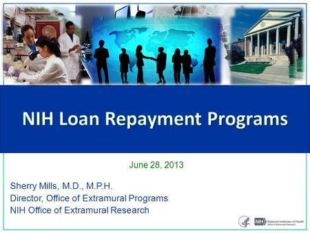 Sherry Mills, M.D., M.P.H. Director, Office of Extramural Programs NIH Office of Extramural Research June 28, 2013.