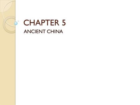CHAPTER 5 ANCIENT CHINA. FIRST LIFE Homo sapiens ◦ 100,000 years – Africa ◦ 50,000 – China ◦ Fire ◦ Small populations.