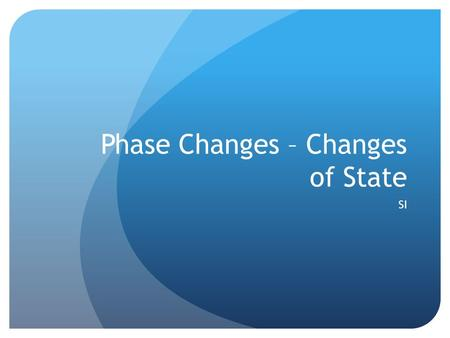 Phase Changes – Changes of State SI. Kinetic Theory of Matter All matter is made up of atoms and molecules that act as tiny particles. These tiny particles.
