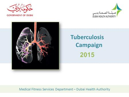Tuberculosis Campaign 2015 Medical Fitness Services Department – Dubai Health Authority.