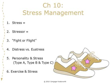 "Ch 10: Stress Management Stress = Stressor = ""Fight or Flight"""