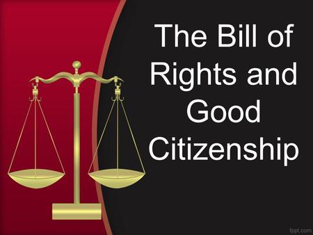 The Bill of Rights and Good Citizenship. Just because the majority of the members of the Constitutional Convention had signed the document didn't mean.