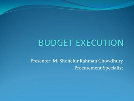 Presenter: M. Shohelur Rahman Chowdhury Procurement Specialist 1.