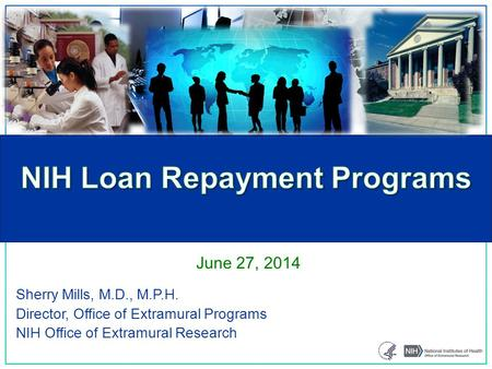 Sherry Mills, M.D., M.P.H. Director, Office of Extramural Programs NIH Office of Extramural Research June 27, 2014.