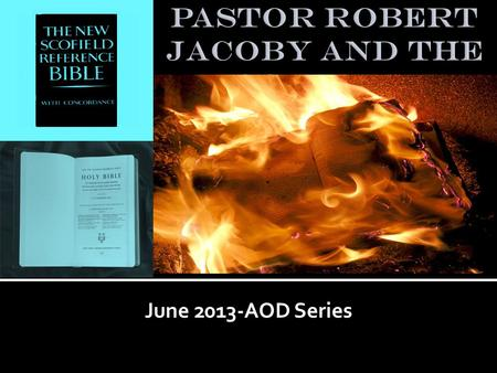 "June 2013-AOD Series. Background: When Pastor was reading the New Scofield KJV Bible, a voice told him: ""This is not my Word Son!"" This voice kept repeating."