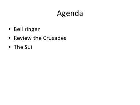 Agenda Bell ringer Review the Crusades The Sui. Review How did Korea, Japan, and Vietnam adapt Chinese cultural and political models? What were the principal.