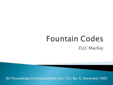 D.J.C MacKay IEE Proceedings Communications, Vol. 152, No. 6, December 2005.
