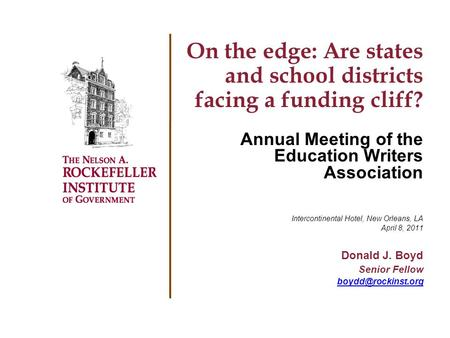 On the edge: Are states and school districts facing a funding cliff? Annual Meeting of the Education Writers Association Intercontinental Hotel, New Orleans,