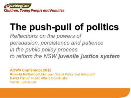 The push-pull of politics Reflections on the powers of persuasion, persistence and patience in the public policy process to reform the NSW juvenile justice.