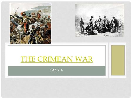 1853-6 THE CRIMEAN WAR. THE INVASION OF TURKEY BY RUSSIA.