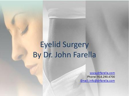 Phone: 914.290.4700   Eyelid Surgery By Dr. John Farella.