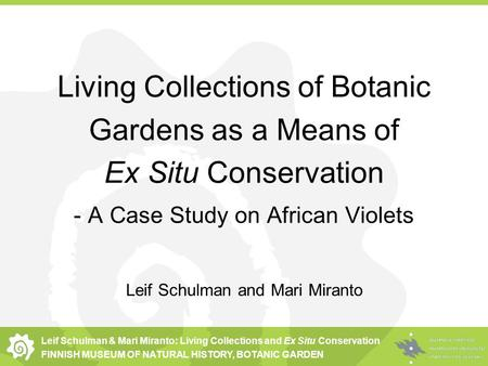Leif Schulman & Mari Miranto: Living Collections and Ex Situ Conservation FINNISH MUSEUM OF NATURAL HISTORY, BOTANIC GARDEN Living Collections of Botanic.