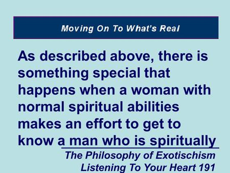 The Philosophy of Exotischism Listening To Your Heart 191 As described above, there is something special that happens when a woman with normal spiritual.