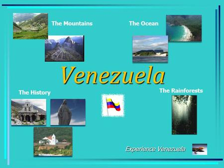 Venezuela Experience Venezuela The Rainforests The History The OceanThe Mountains.