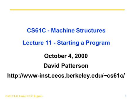 CS61C L11 Linker © UC Regents 1 CS61C - Machine Structures Lecture 11 - Starting a Program October 4, 2000 David Patterson