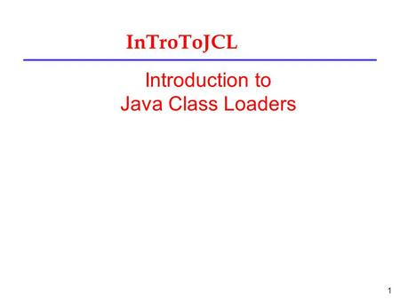 1 InTroToJCL Introduction to Java Class Loaders. 2 class loader l ia an object responsible for loading classes. The class ClassLoader is an abstract class.
