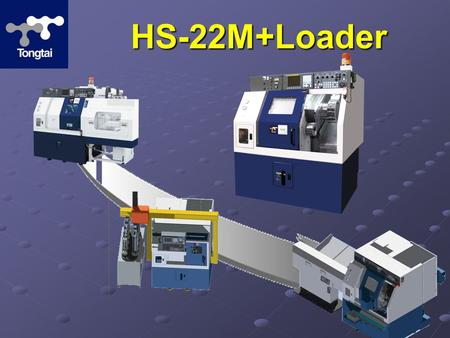 HS-22M+Loader. Boxway provides heavy cutting ability and Boxway provides heavy cutting ability and reducing the C/T reducing the C/T Compact size for.