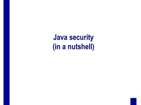 Java security (in a nutshell). 2 Outline  components of Java  Java security models  main components of the Java security architecture – class loaders.
