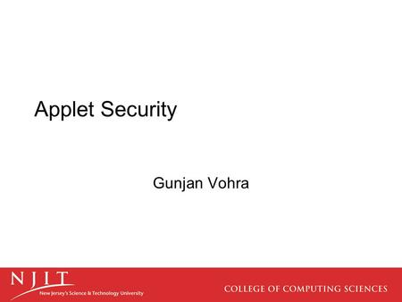 Applet Security Gunjan Vohra. What is Applet Security? One of the most important features of Java is its security model. It allows untrusted code, such.