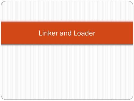 Linker and Loader. Program building into four stages (C Program) Preprocessing (Preprocessor) It processes include files, conditional compilation instructions.