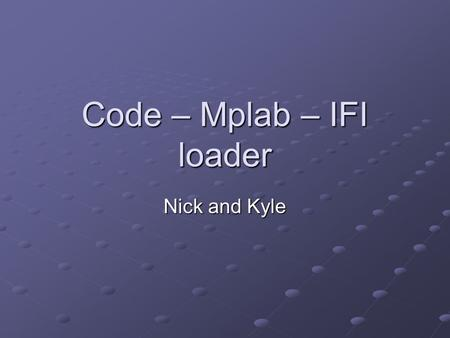 Code – Mplab – IFI loader Nick and Kyle. Background Original C oriented Designed to be lightweight yet robust Very small subset of C.