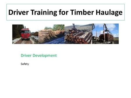 Driver Training for Timber Haulage Driver Development Safety.
