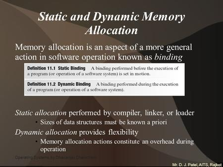 Mr. D. J. Patel, AITS, Rajkot 1 Operating Systems, by Dhananjay Dhamdhere1 Static and Dynamic Memory Allocation Memory allocation is an aspect of a more.