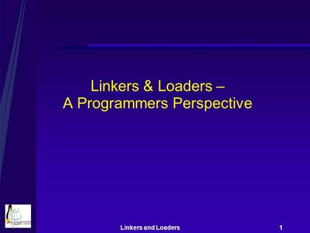 Linkers and Loaders 1 Linkers & Loaders – A Programmers Perspective.
