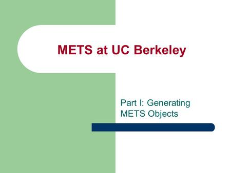 METS at UC Berkeley Part I: Generating METS Objects.